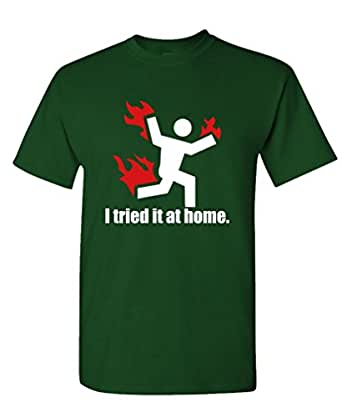 I TRIED IT AT HOME science project funny - Mens Cotton T-Shirt, S, Forest