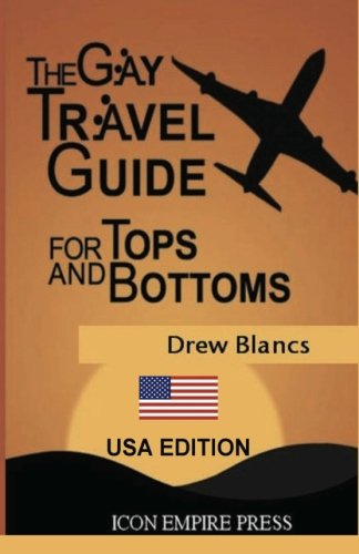 The Gay Travel Guide For Tops And Bottoms: USA Edition