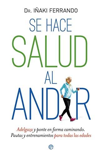 Descargar Libro Se Hace Salud Al Andar Iñaki Ferrando Morant