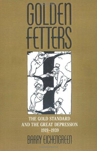 Golden Fetters: The Gold Standard and the Great Depression, 1919-1939 (NBER Series on Long-term Factors in Economic Development)