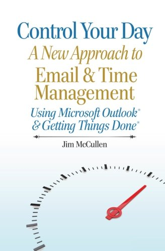 Control Your Day: A New Approach to Email and Time Management Using Microsoft® Outlook and the concepts of Getting Thin