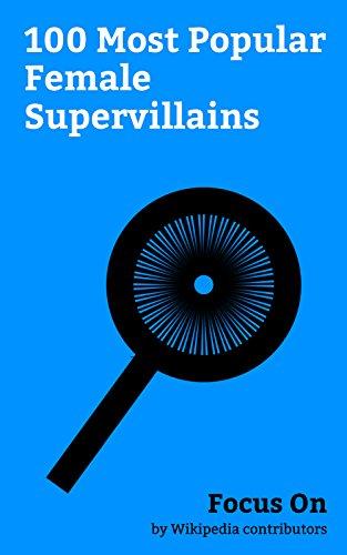 Focus On: 100 Most Popular Female Supervillains: Harley Quinn, Hela (comics), Enchantress (DC Comics), Catwoman, Rita Repulsa, Nebula (comics), Mystique ... Talia al Ghul, Killer Frost, etc. -