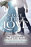 In Love with True Love: The Unforgettable Story of