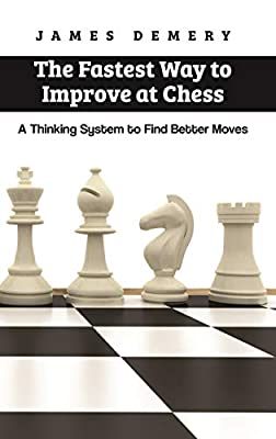 The Fastest Way to Improve at Chess: A Thinking System to Find Better Moves