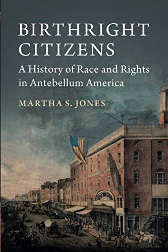 Birthright Citizens: A History of Race and Rights in Antebellum America (Studies in Legal History) by Cambridge University Press