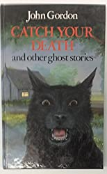 Catch Your Death and Other Ghost Stories