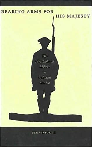 Book Bearing Arms for His Majesty: The Free-Colored Militia in Colonial Mexico by Ben Vinson III (2002-06-01)
