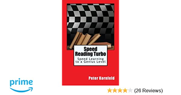 Speed Reading Turbo: Speed Learning to a Genius Level: Peter Kornfeld: 9781491062661: Amazon.com: Books