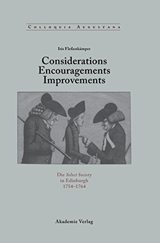 Considerations - Encouragements - Improvements. Die Select Society in Edinburgh 1754-1764 (Colloquia Augustana) (German Edition)