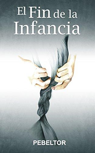 El Fin de la Infancia (Spanish Edition) by [Belmonte, Pedro]