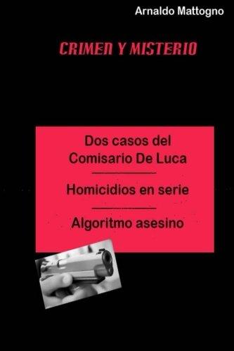 Dos Casos del Comisario De Luca Homicidio en serie - Algoritmo Asesino (Cirmen y misterio) (Volume 1)  [Mattogno, Mr Arnaldo] (Tapa Blanda)