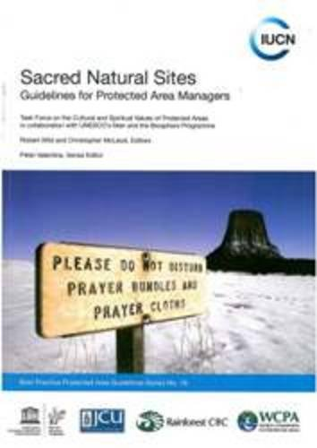 Sacred Natural Sites: Guidelines for Protected Area Managers (World Commission on Protected Areas Best Practice Protected Area Guidelines) ()