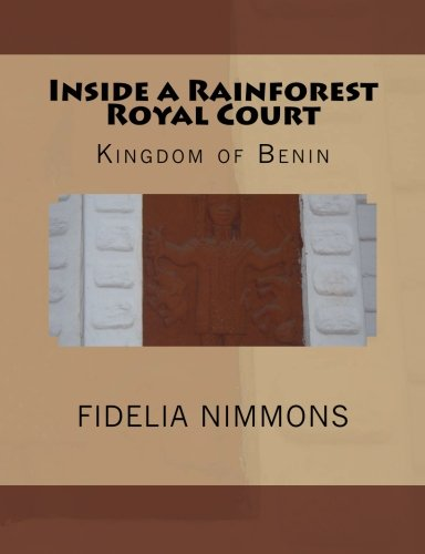 Inside a Rainforest Royal Court: Kingdom of Benin (Kingdom of Benin history) (Volume 1)