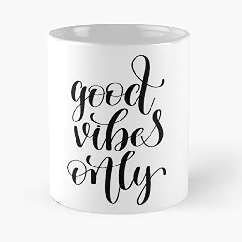 Banner Good Vibes Only Inspirational Quotes Font Art Background - 11 Oz White -coffee Mug- Unique Birthday Gift-the Best Gift For Holidays.