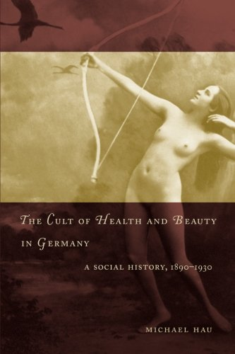 The Cult of Health and Beauty in Germany: A Social History, 1890-1930 [Michael Hau] (Tapa Blanda)