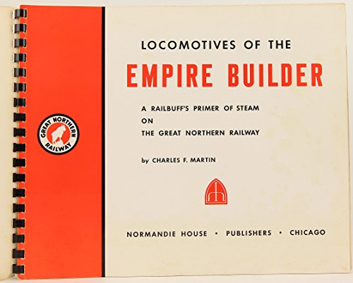 (Locomotives of the Empire Builder - A Railbuff's Primer of Steam on the Great Northern Railway )