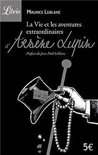 La Vie et les aventures extraordinaires d'Arsène Lupin par Leblanc