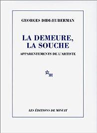La Demeure - La Souche par Georges Didi-Huberman