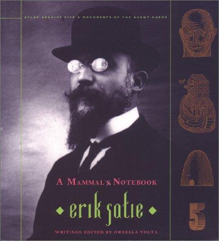 A Mammals Notebook: Collected Writings of Erik Satie (Atlas Arkhive) Ornella Volta