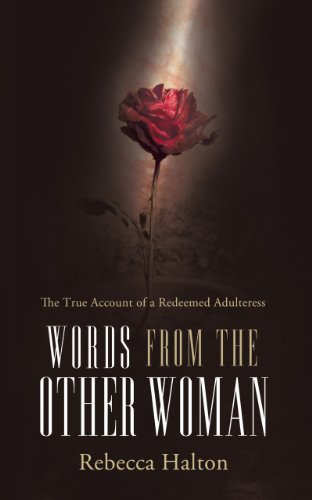 Words from the Other Woman: The True Account of a Redeemed Adulteress (Advice On Marriage From A Divorced Man)