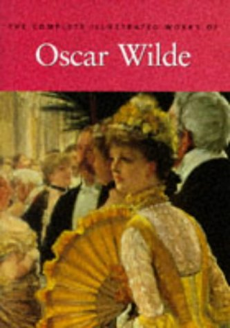 The Complete Illustrated Stories, Plays and Poems of Oscar Wilde