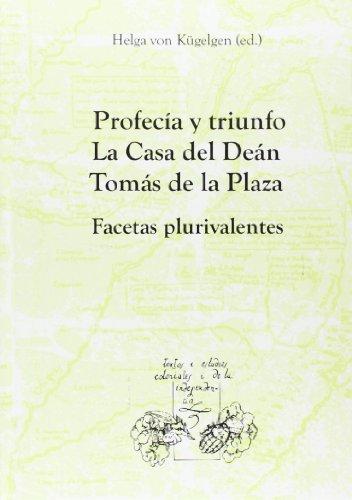 Descargar Libro Profecía Y Triunfo.: La Casa Del Deán Tomás De La Plaza. Facetas Plurivalentes Helga Von Kügelgen