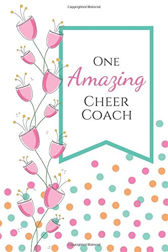 One Amazing Cheer Coach: (6x9 Journal): Cheerleading Blank Lined, 100 Page, Great for Lists, Notes, Jouranling, Gift ideas for Appreciation, Christmas or Year End Gifts por SquareArts Publications