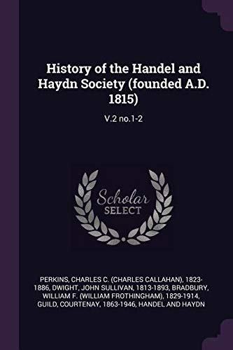 History of the Handel and Haydn Society (Founded A.D. 1815): V.2 No.1-2 pdf epub