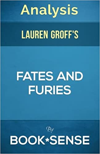 Analysis Fates And Furies A Novel By Lauren Groff Book