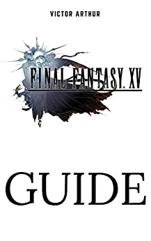 Amazon.com: Final Fantasy XV Guide: Walkthrough, Side ...