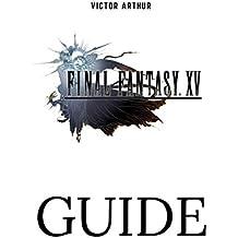 Final Fantasy XV Guide: Walkthrough, Side Quests, Bounty Hunts, Food Recipes, Cheats, Secrets and More (Dutch Edition)