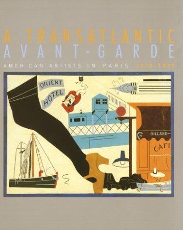 A Transatlantic Avant-Garde: American Artists in Paris, 1918-1939 - Sophie L?vy; Elizabeth Glassman; Christian Derouet; Emmanuelle de l'Ecotais; Bronwyn A. E. Griffith; Janine Mi