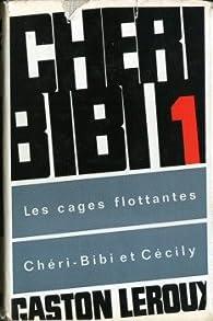 Chéri-Bibi - Les Cages flottantes / Chéri-Bibi et Cécily par Gaston Leroux