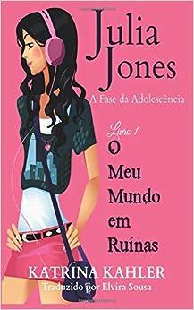 Descargar Libros Gratis Ebook Julia Jones - A Fase Da Adolescência - Livro 1 - O Meu Mundo Em Ruínas Torrent PDF