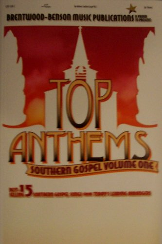 Top Anthems: 15 Best-Selling Southern Gospel Songs From Today's Leading Arrangers (Volume One)
