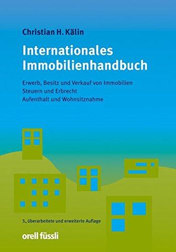 Internationales Immobilienhandbuch: Erwerb, Besitz und Verkauf von Immobilien, Steuern und Erbrecht, Aufenthalt und Wohnsitznahme