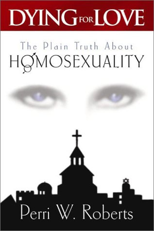 Dying for Love: The Plain Truth About Homosexuality pdf