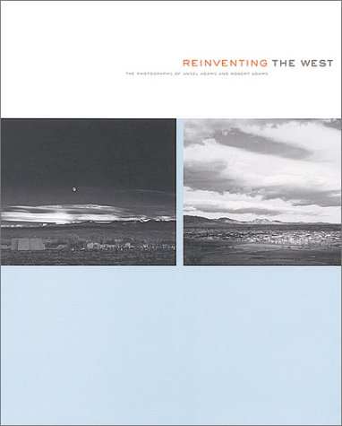 (Reinventing the West: Photographs Of Ansel Adams And Robert)