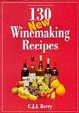 130 New Winemaking Recipes