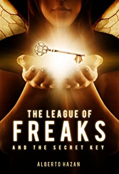 The League of Freaks and the Secret Key, Book 1 by [Hazan, Alberto]