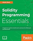 Solidity Programming Essentials: A beginner's guide to build smart contracts for Ethereum and blockchain