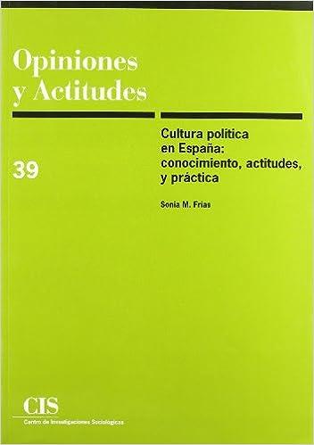 Cultura política en España: Conocimiento, actitudes y práctica Opiniones y Actitudes: Amazon.es: Frías, Sonia M.: Libros