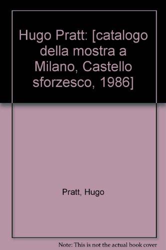 Hugo Pratt : [catalogo della mostra a Milano, Castello sforzesco, 1986]