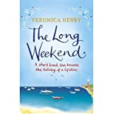 [The Long Weekend] [by: Veronica Henry]