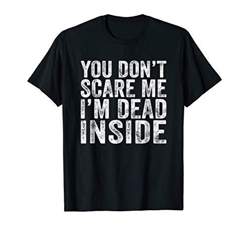 You Don't Scare Me I'm Dead Inside Shirt