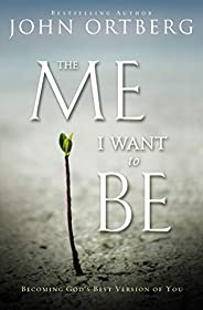 The Me I Want to Be: Becoming God's Best Version of
