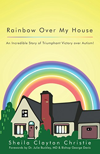 (Rainbow over My House: An Incredible Story of Triumphant Victory over Autism! )