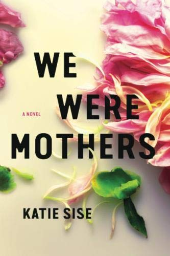 We Were Mothers: A Novel by Little A
