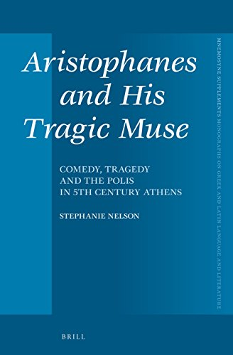 Aristophanes and His Tragic Muse: Comedy, Tragedy and the Polis in 5th Century Athens (Mnemosyne, Supplements)