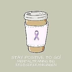 Stay Positive To Go! Mentaltraining bei Krebserkrankungen